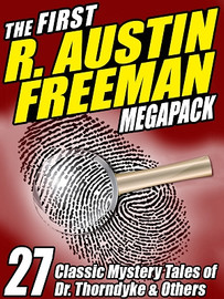 The First R. Austin Freeman MEGAPACK™: 27 Mystery Tales of Dr. Thorndyke & Others (ePub/Kindle)