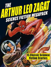 The Arthur Leo Zagat Science Fiction MEGAPACK®, by Arthur Leo Zagat (ePub/Kindle)
