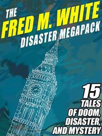 The Fred M. White Disaster MEGAPACK™ (ePub/Kindle)