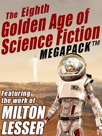 The 8th Golden Age of Science Fiction MEGAPACK®: Milton Lesser (ePub/Kindle)