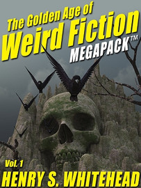 The Golden Age of Weird Fiction MEGAPACK™, Vol. 1: Henry S. Whitehead (ePub/Kindle)