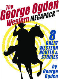 The George W. Ogden Western MEGAPACK ™: 8 Classic Novels and Stories