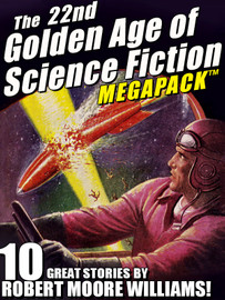 The 22nd Golden Age of Science Fiction MEGAPACK®: Robert Moore Williams (epub/Kindle/pdf)