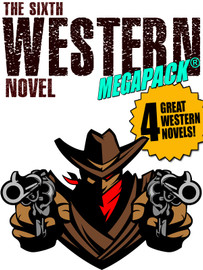 The Sixth Western Novel MEGAPACK ®: 4 Novels of the Old West (Epub/Kindle/pdf)