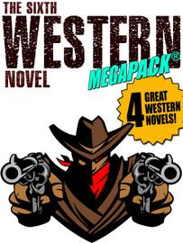 The Sixth Western Novel MEGAPACK ®: 4 Novels of the Old West (Epub/Kindle/pdf)