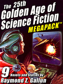 The 25th Golden Age of Science Fiction MEGAPACK®: Raymond Z. Gallun (epub/Kindle/pdf)
