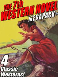 The 7th Western Novel MEGAPACK®: 4 Classic Westerns
