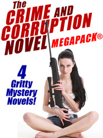 The Crime and Corruption Novel MEGAPACK®: 4 Gritty Crime Novels (epub/Kindle/pdf)