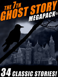 07 The Seventh Ghost Story MEGAPACK®: 25 Classic Ghost Stories