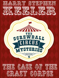 The Case of the Crazy Corpse (The Screwball Circus Mysteries, Vol. 5), by Harry Stephen Keeler (epub/Kindle/pdf)
