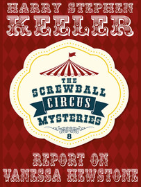 Report on Vanessa Hewstone (The Screwball Circus Mysteries, Vol. 8), by Harry Stephen Keeler and Hazel Keeler (epub/Kindle/pdf)