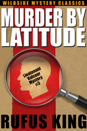 Murder by Latitude: A Lt. Valcour Mystery, by Rufus King (epub/Kindle/pdf)