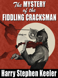 The Mystery of the Fiddling Cracksman, by Harry Stephen Keeler (epub/Kindle/pdf)