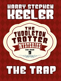 The Trap (The Tuddleton Trotter Mysteries, Vol. 3), by Harry Stephen Keeler (epub/Kindle/pdf)