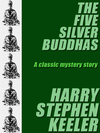 The Five Silver Buddhas, by Harry Stephen Keeler (epub/Kindle/pdf)