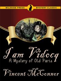 I Am Vidocq: A Mystery of Old Paris, by Vincent McConnor (epub/Kindle/pdf)