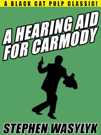A Hearing Aid for Carmody, by Stephen Wasylyk (epub/Kindle/pdf)