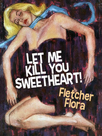Let Me Kill You Sweetheart!, by Fletcher Flora (epub/Kindle/pdf)