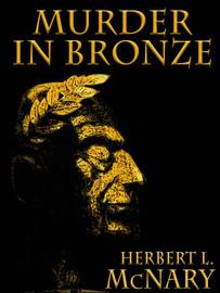 Murder in Bronze, by Herbert L. McNary (epub/Kindle/pdf)