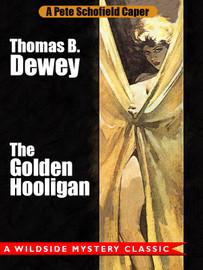 The Golden Hooligan: A Pete Schofield Caper, by Thomas B. Dewey (epub/Kindle/pdf)