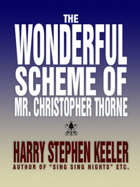 The Wonderful Scheme of Mr. Christopher Thorne, by Harry Stephen Keeler (epub/Kindle/pdf)
