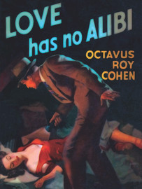 Love Has No Alibi , by Octavus Roy Cohen (epub/Kindle/pdf)