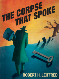 The Corpse That Spoke, by Robert H. Leitfred  (epub/Kindle/pdf)