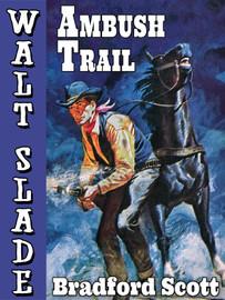 Ambush Trail: A Walt Slade Western, by Bradford Scott (epub/Kindle/pdf)