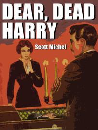 Dear, Dead Harry, by Scott Michel (epub/Kindle/pdf)