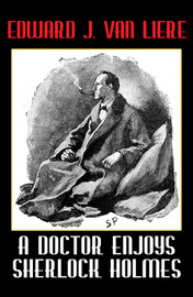 A Doctor Enjoys Sherlock Holmes, by Edward J. Van Liere (epub/Kindle/pdf)