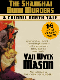 Hugh North #6: The Shanghai Bund Murders, by F. Van Wyck Mason(epub/Kindle/pdf)