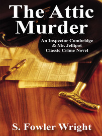 The Attic Murder, by S. Fowler Wright (epub/Kindle/pdf)
