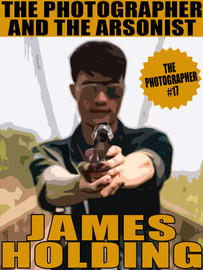 The Photographer and the Arsonist (The Photographer #17), by James Holding