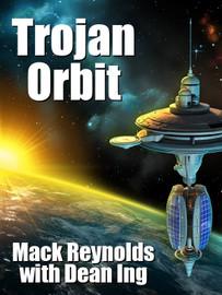Trojan Orbit, by Mack Reynolds and Dean Ing  (epub/Kindle/pdf)