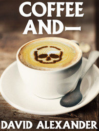 Coffee And—, by David Alexander (epub/Kindle/pdf)