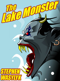 The Lake Monster, by Stephen Wasylyk (epub/Kindle/pdf)