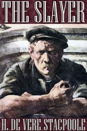 The Slayer, by H. de Vere Stacpoole (epub/Kindle/pdf)