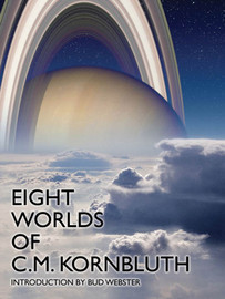 Eight Worlds of C. M. Kornbluth, by by C. M. Kornbluth (epub/Kindle/pdf)