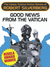 Good News from the Vatican (Nebula Award Winner), by Robert Silverberg (epub/Kindle/pdf)