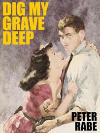 Dig My Grave Deep , by Peter Rabe (epub/Kindle/pdf)