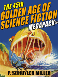 The Golden Age of Science Fiction MEGAPACK®, Vol. 45: P. Schuyler Miller (epub/Kindle/pdf)