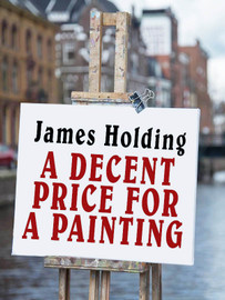A Decent Price for a Painting, by James Holding (epub/Kindle/pdf)