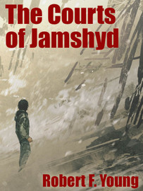The Courts of Jamshyd, by Robert F. Young (epub/Kindle/pdf)