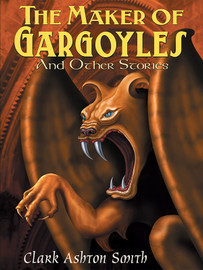The Maker of Gargoyles and Other Stories, by Clark Ashton Smith (epub/Kindle/.pdf)