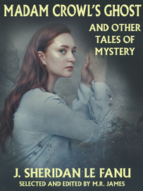 Madam Crowl's Ghost and Other Tales of Mystery, by J. Sheridan Le Fanu (epub/Kindle/pdf)