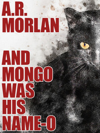 And Mongo Was His Name-O, by A.R. Morlan (epub/Kindle/pdf)