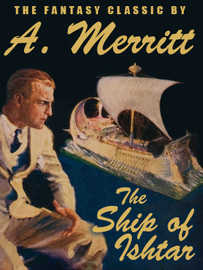 The Ship of Ishtar, by A. Merritt (epub/Kindle/pdf)