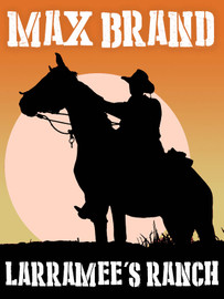 Larramee's Ranch, by Max Brand (epub/Kindle/pdf)