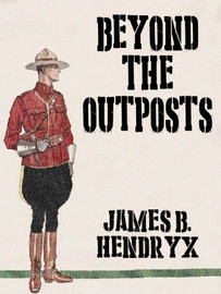 Beyond the Outposts, by James B. Hendryx (epub/Kindle/pdf)