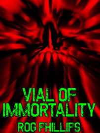 Vial of Immortality, by Rog Phillips (epub/Kindle/pdf)
